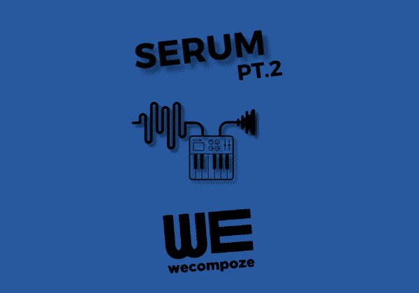 Tutoriel : xFer SERUM VST – PT.2