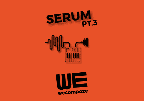 Tutoriel : xFer SERUM VST – PT.3